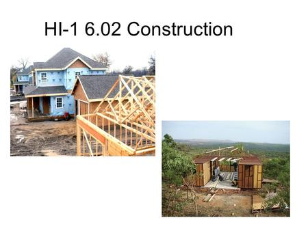HI-1 6.02 Construction. Starting Out Building standards are set by: 1)State Agency 2)Federal Agency 3)Local Agency.