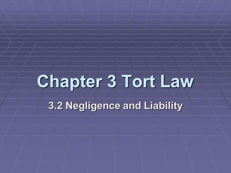 Chapter 3 Tort Law 3.2 Negligence and Liability. Objectives:  Students will define negligence  Students will explain the concepts of the reasonable.