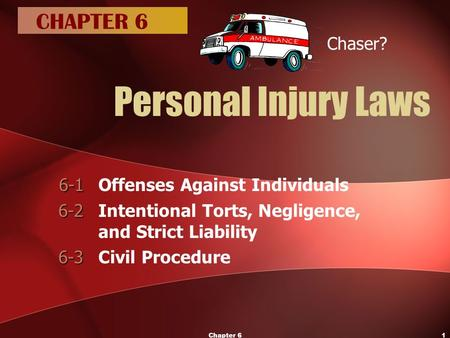 Chapter 61 Personal Injury Laws 6-1 6-1Offenses Against Individuals 6-2 6-2Intentional Torts, Negligence, and Strict Liability 6-3 6-3Civil Procedure CHAPTER.