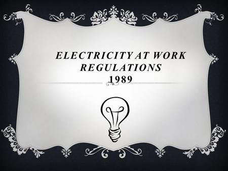 ELECTRICITY AT WORK REGULATIONS 1989. THE REGULATIONS DICTATE THAT ALL PORTABLE EQUIPMENT MUST BE INSPECTED REGULARLY AND TESTED TO ENSURE THAT IT IS.