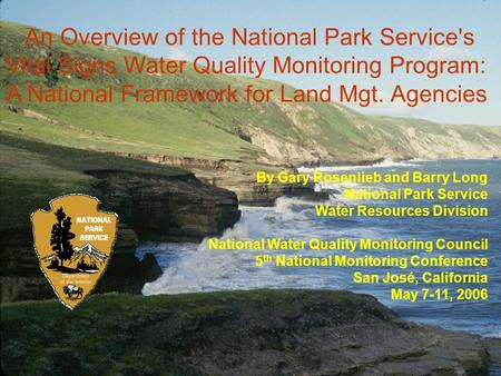 By Gary Rosenlieb and Barry Long National Park Service Water Resources Division National Water Quality Monitoring Council 5 th National Monitoring Conference.