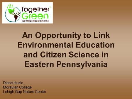 An Opportunity to Link Environmental Education and Citizen Science in Eastern Pennsylvania Diane Husic Moravian College Lehigh Gap Nature Center.