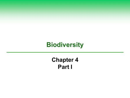 Biodiversity Chapter 4 Part I. 4-1 What Is Biodiversity and Why Is It Important?  Concept 4-1 The biodiversity found in genes, species, ecosystems, and.