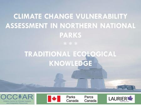 CLIMATE CHANGE VULNERABILITY ASSESSMENT IN NORTHERN NATIONAL PARKS * * * TRADITIONAL ECOLOGICAL KNOWLEDGE.