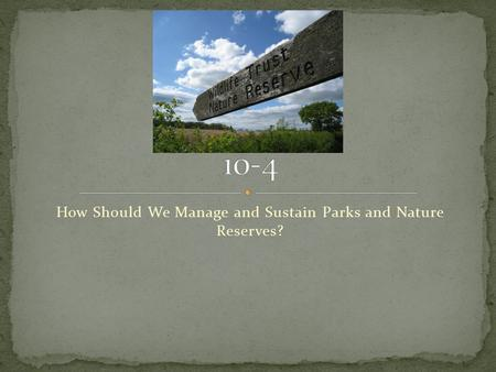How Should We Manage and Sustain Parks and Nature Reserves?