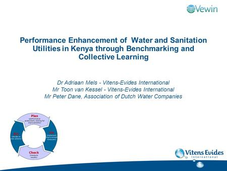 Performance Enhancement of Water and Sanitation Utilities in Kenya through Benchmarking and Collective Learning Dr Adriaan Mels - Vitens-Evides International.