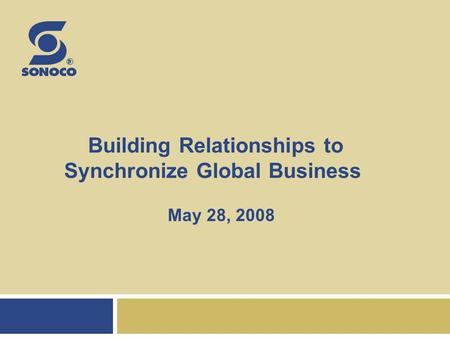Building Relationships to Synchronize Global Business May 28, 2008.