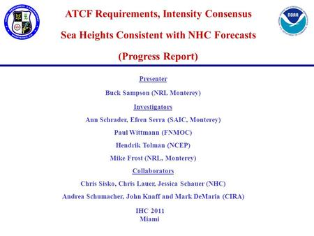 ATCF Requirements, Intensity Consensus Sea Heights Consistent with NHC Forecasts (Progress Report) Presenter Buck Sampson (NRL Monterey) Investigators.