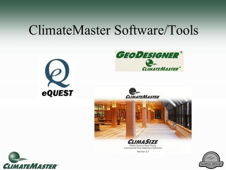 ClimateMaster Software/Tools. Software Functions Building load calculations Sizing of equipment Selection of equipment Modeling Simulation Report and.