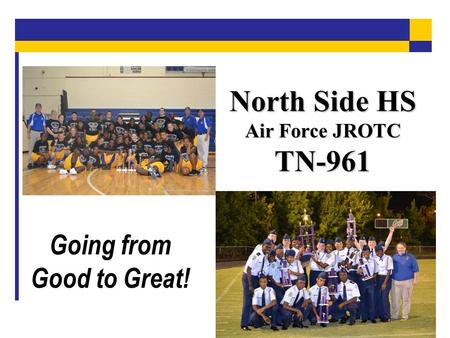 North Side HS Air Force JROTC TN-961 Going from Good to Great!