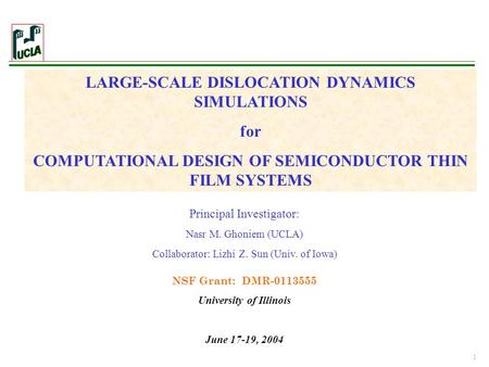 1 LARGE-SCALE DISLOCATION DYNAMICS SIMULATIONS for COMPUTATIONAL DESIGN OF SEMICONDUCTOR THIN FILM SYSTEMS Principal Investigator: Nasr M. Ghoniem (UCLA)