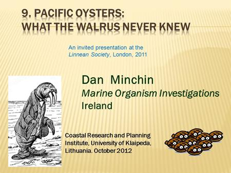 Dan Minchin Marine Organism Investigations Ireland Coastal Research and Planning Institute, University of Klaipeda, Lithuania. October 2012 An invited.
