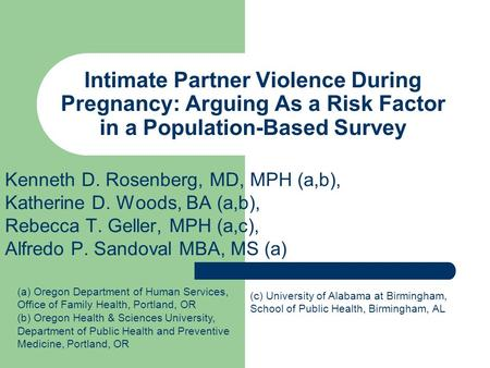Intimate Partner Violence During Pregnancy: Arguing As a Risk Factor in a Population-Based Survey Kenneth D. Rosenberg, MD, MPH (a,b), Katherine D. Woods,