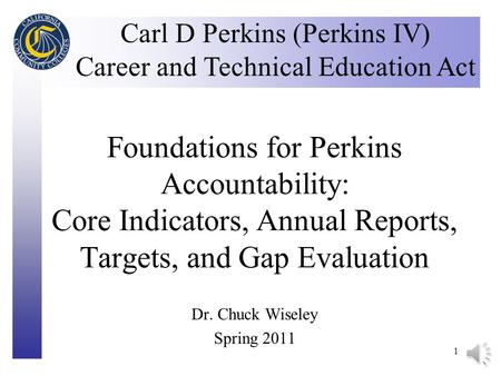 Click to edit Master title style 1 Foundations for Perkins Accountability: Core Indicators, Annual Reports, Targets, and Gap Evaluation Carl D Perkins.