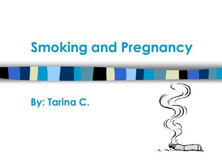 Smoking and Pregnancy By: Tarina C.. Introduction  In this presentation, I would like to show you the outcomes and consequences many people suffer with.