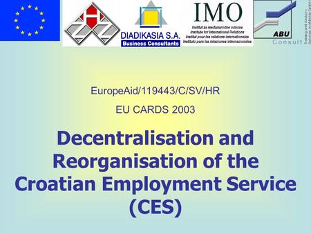 Decentralisation and Reorganisation of the Croatian Employment Service (CES) EuropeAid/119443/C/SV/HR EU CARDS 2003.