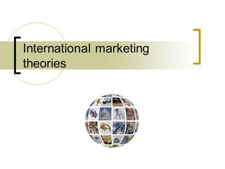 International marketing theories. Why I am successful, will I be successful? Basis of success at home – strengths, resources and competences applicable.