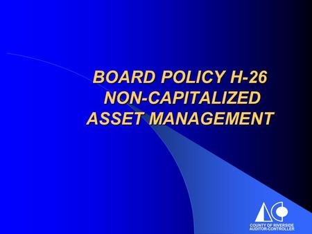 BOARD POLICY H-26 NON-CAPITALIZED ASSET MANAGEMENT.