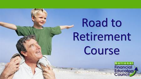 "Road to Retirement Course. Introduction to Investing ""When you're making money doing what you love, you are already retired."" ""Many describe the new retirement."