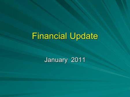 Financial Update January 2011. Total General Fund Revenues Total Revenues in FY11 are running about $2.2M higher than budgeted Total Revenues in FY11.