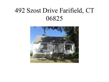 492 Szost Drive Farifield, CT 06825. Objective Total rehab of property including new windows, new furnace-duct work and AC, new kitchen, new bath, sand.