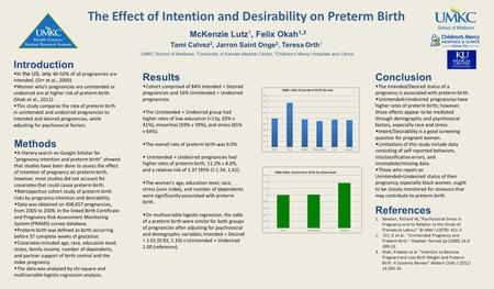 The Effect of Intention and Desirability on Preterm Birth McKenzie Lutz 1, Felix Okah 1,3 Tami Calvez 2, Jarron Saint Onge 2, Teresa Orth 1 1 UMKC School.