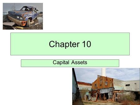 Chapter 10 Capital Assets. Capital assets are long-lived assets that are used in the operations of a business and are not intended for sale to customers.