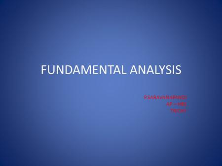 FUNDAMENTAL ANALYSIS P.SARAVANAPANDI AP – HBS TRICHY.