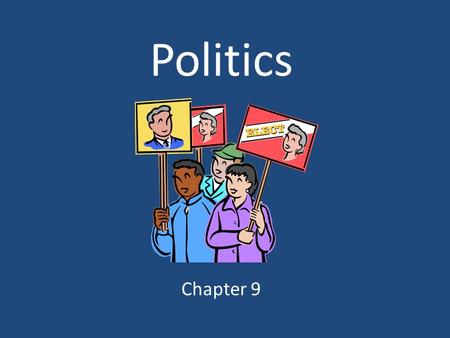 Politics Chapter 9. What is politics? Politics  The way we organize ourselves so that the members of our society can live together in peace and security.