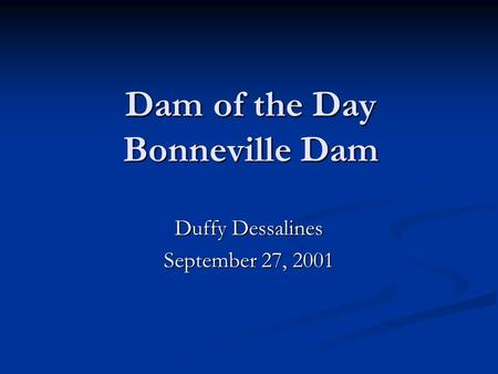 Dam of the Day Bonneville Dam Duffy Dessalines September 27, 2001.