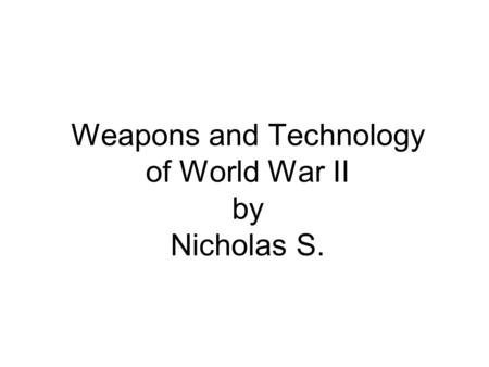 Weapons and Technology of World War II by Nicholas S.