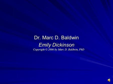 Dr. Marc D. Baldwin Emily Dickinson Copyright © 2006 by Marc D. Baldwin, PhD.