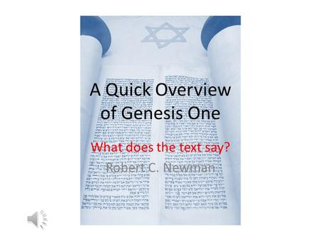 A Quick Overview of Genesis One What does the text say? Robert C. Newman.