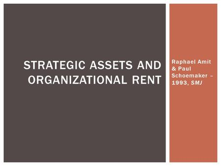 Raphael Amit & Paul Schoemaker – 1993, SMJ STRATEGIC ASSETS AND ORGANIZATIONAL RENT.