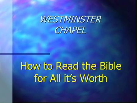 How to Read the Bible for All it's Worth WESTMINSTER CHAPEL.