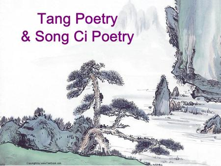 Tang Poetry & Song Ci Poetry. Part One: Tang Poems 1. Background 2. Four Stages of Tang Poetry 3. Three Outstanding Poets 4. Influence of Tang Poetry.