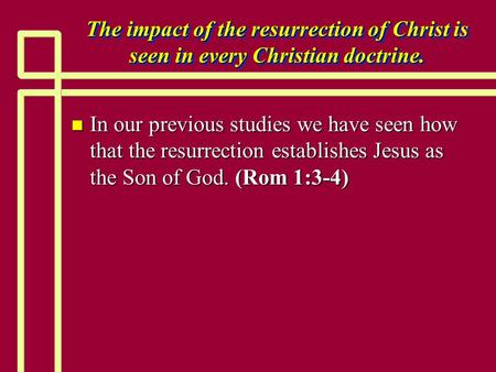 The impact of the resurrection of Christ is seen in every Christian doctrine. n In our previous studies we have seen how that the resurrection establishes.
