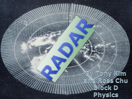  RADAR which stands for RAdio Detection And Ranging was developed by Britain in the late 1930's, during WW2  Before the war, Radars were used to detect.