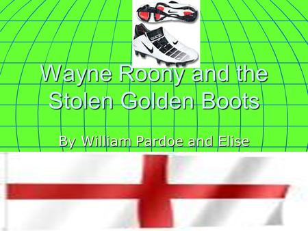 William and Elise 1 Wayne Roony and the Stolen Golden Boots By William Pardoe and Elise Voyce.