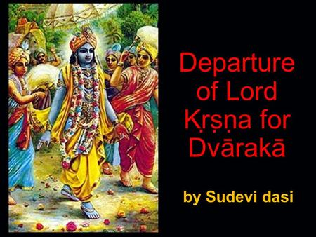 Departure of Lord Kṛṣṇa for Dvārakā by Sudevi dasi.