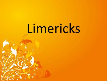 Limericks. Looking at Limericks Limericks are humorous verses which are made up of five lines.