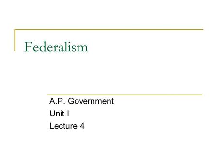 Federalism A.P. Government Unit I Lecture 4. Objective: What is Federalism?