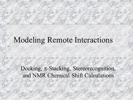 Modeling Remote Interactions Docking,  -Stacking, Stereorecognition, and NMR Chemical Shift Calculations.