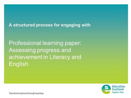 Transforming lives through learning A structured process for engaging with Professional learning paper: Assessing progress and achievement in Literacy.