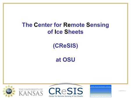 The Center for Remote Sensing of Ice Sheets (CReSIS) at OSU.