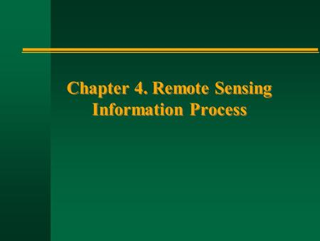 Chapter 4. Remote Sensing Information Process. n Remote sensing can provide fundamental biophysical information, including x,y location, z elevation or.