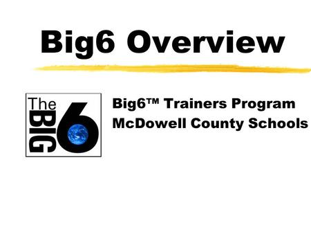 Big6 Overview Big6™ Trainers Program McDowell County Schools.
