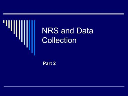 NRS and Data Collection Part 2. NRS and Data Collection Part 1 and 2  Why? Make sure all programs understand what needs to be collected and definitions.