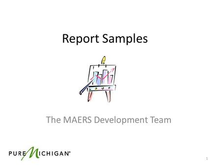 Report Samples The MAERS Development Team 1. Data Management Report Samples Characteristic Reports Participant Characteristics (AEPARTCHAR) Instructional.