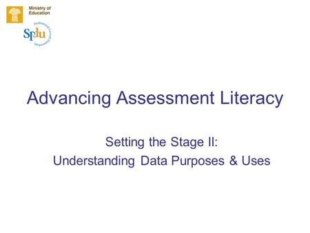 Advancing Assessment Literacy Setting the Stage II: Understanding Data Purposes & Uses.
